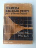 Dinamica masinilor-unelte pentru prelucrarea lemnului/A.Radu, I. Curtu/1981
