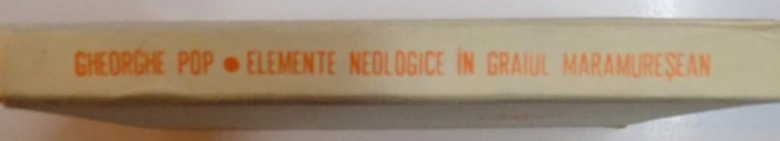 ELEMENTE NEOLOGICE IN GRAIUL MARAMURESEAN de GHEORGHE POP , 1971 foto mare