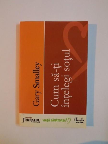 CUM SA-TI INTELEGI SOTUL de GARY SMALLEY