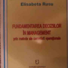 Fundamentarea Deciziilor In Management Prin Metode Ale Cercet - Elisabeta Rusu, 539404 - Carte de vanzari