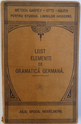 ELEMENTE DE GRAMATICA GERMANA TEORETICA SI PRACTICA ( METODA GASPEY - OTTO -SAUER ) de LUDOVIC LEIST , 1922 foto