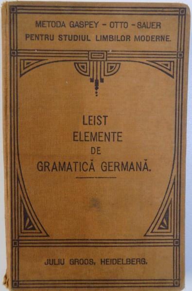ELEMENTE DE GRAMATICA GERMANA TEORETICA SI PRACTICA ( METODA GASPEY - OTTO -SAUER ) de LUDOVIC LEIST , 1922