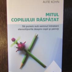 Mitul copilului rasfatat - ALFIE KOHN - Carte Psihologie