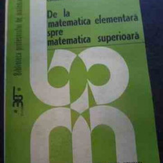 De La Matematica Elementara Spre Matematica Superioara - Constantin Avadanei, C. Bors, N. Avadanei, C. Ciur, 540336 - Carte Matematica