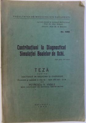 CONTRIBUTIUNI LA DIAGNOSTICUL SIMULATIEI BOALELOR DE OCHI - TEZA PENTRU DOCTORAT de PETRESCU V. VASILE , 1934 foto