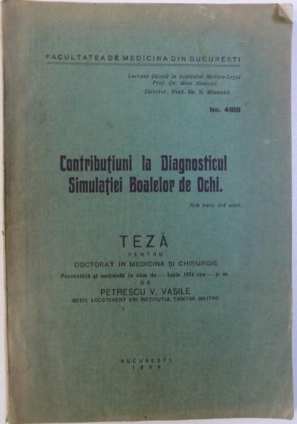 CONTRIBUTIUNI LA DIAGNOSTICUL SIMULATIEI BOALELOR DE OCHI - TEZA PENTRU DOCTORAT de PETRESCU V. VASILE , 1934 foto mare