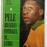 Pele, Brazilia, fotbalul si samba - Petre Cristea