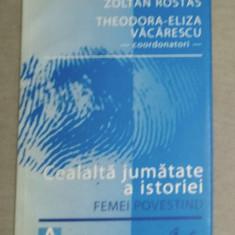 Cealalta jumatate a istoriei  : femei povestind / Zoltan Rostas et al.