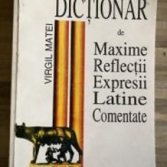 Virgil Matei - Dictionar de maxime, reflectii, expresii latine comentat - Carte Proverbe si maxime