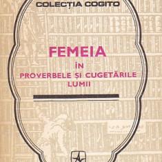 MIRCEA M. DUDULEANU - FEMEIA IN PROVERBELE SI CUGETARILE LUMII - Carte Proverbe si maxime