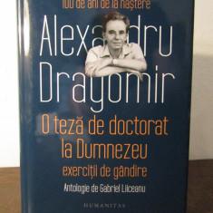 O TEZA DE DOCTORAT LA DUMNEZEU-ALEXANDRU DRAGOMIR - Carte Filosofie