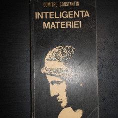 DUMITRU CONSTANTIN - INTELIGENTA MATERIEI - Carte Filosofie