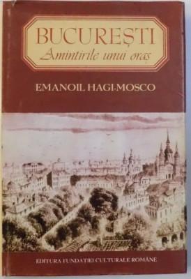 BUCURESTI , AMINTIRILE UNUI ORAS , ZIDURI VECHI , FIINTE DISPARUTE de EMANOIL HAGI MOSCO , 1995 foto