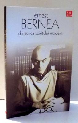 DIALECTICA SPIRITULUI MODERN de ERNEST BERNEA , 2007 foto