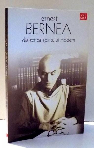 DIALECTICA SPIRITULUI MODERN de ERNEST BERNEA , 2007