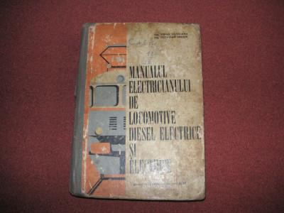 MANUALUL ELECTRICIANULUI DE LOCOMOTIVE DIESEL ELECTRICE SI ELECTRICE -O. UDRISTE foto