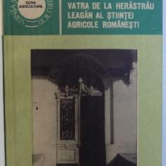 VATRA DE LA HERASTRAU LEAGAN AL STIINTEI AGRICOLE ROMANESTI de GHEORGHE ANGHEL , 1987