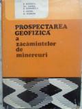 Prospectarea Geofizica A Zacamintelor De Minereuri - R. Botezatu, Gh. Gherea, D. Romanescu, V. Vajdea, ,414076