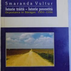 ISTORIE TRAITA - ISTORIE POVESTITA, DEPORTAREA IN BARAGAN, 1951 - 1956 de SMARANDA VULTUR, 1997, DEDICATIE* - Carte Istorie
