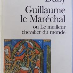 GUILLAUME LE MARECHAL - OU LE MEILLEUR CHEVALIER DU MONDE / GEORGES DUBY, 1997 - Istorie