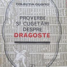 Proverbe si cugetari despre dragoste - Culese de Mircea M. Duduleanu - Carte Proverbe si maxime