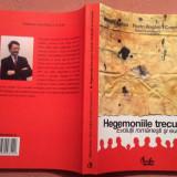 Hegemoniile trecutului. Evolutii romanesti si europene - M. Anton, F. Anghel, Curtea Veche