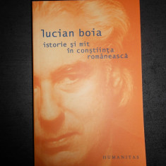 LUCIAN BOIA - ISTORIE SI MIT IN CONSTIINTA ROMANEASCA - Carte Istorie
