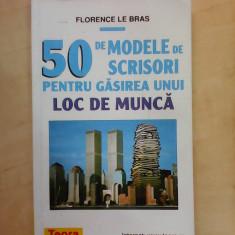 50 de modele de scrisori pentru gasirea unui loc de munca - FLORENCE LE BRAS - Carte Sociologie