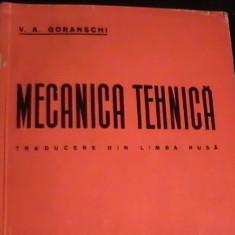 MECANICA TEHNICA-V. A. GORANSCHI- - Carti Mecanica