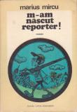 MARIUS MIRCU - M-AM NASCUT REPORTER