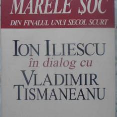 Marele Soc Din Finalul Unui Secol Scurt - Ion Iliescu In Dialog Cu Vladimir Tismaneanu, 414330 - Carte Istorie
