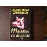MAIDANUL CU DRAGOSTE - GEORGE MIHAIL ZAMFIRESCU