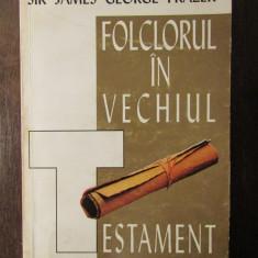 Sir James George Frazer Folclorul in Vechiul testament - Studiu literar