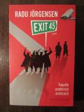 TRAGEDIE ACADEMICA AMERICANA , EXIT 45 -RADU JORGENSEN