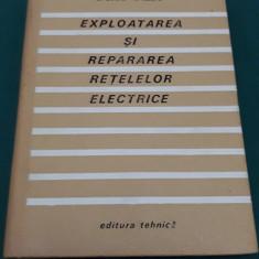 EXPLOATAREA ȘI REPARAREA REȚELELOR ELECTRICE/ A. BACIU, T. LASSLO/ 1969 - Carti Energetica