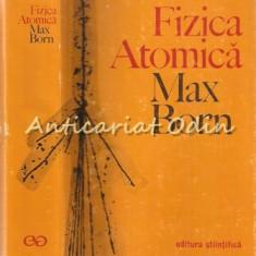 Fizica Atomica - Max Born - Carte Fizica