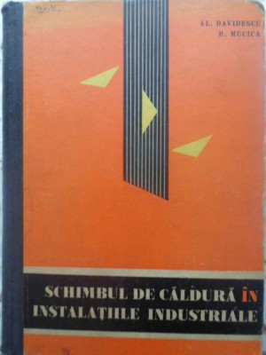 Schimbul De Caldura In Instalatiile Industriale - Al. Davidescu, H. Mucica ,414567 foto