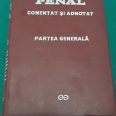 CODUL PENAL* COMENTAT ȘI ADNOTAT *PARTEA GENERALĂ/1972 - Carte Codul penal adnotat