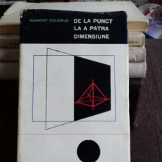 DE LA PUNCT LA A PATRA DIMENSIUNE - EGMONT COLERUS - Carte Matematica