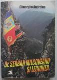 Gheorghe Andreica - Serban Milcoveanu Si Legiunea Autograful Autorului Legionari