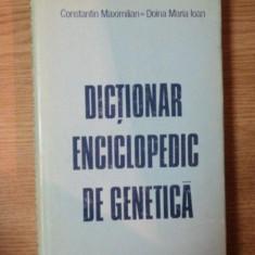 DICTIONAR ENCICLOPEDIC DE GENETICA de CONSTANTIN MAXIMILIAN, DOINA MARIA IOAN, Bucuresti 1984