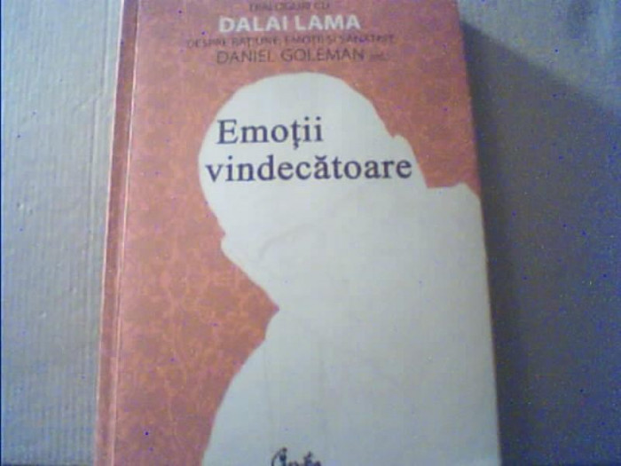EMOTII VINDECATOARE { Dialoguri cu DALAI LAMA } / editor Daniel Goleman / 2008