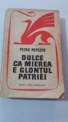 RWX 78 - DULCE CA MIEREA E GLONTUL PATRIEI - PETRE POPESCU - EDITIE 1972 foto