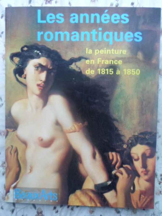 Les Annees Romantiques. La Peinture En France De 1815 A 1850 - Colectiv ,414695 foto mare
