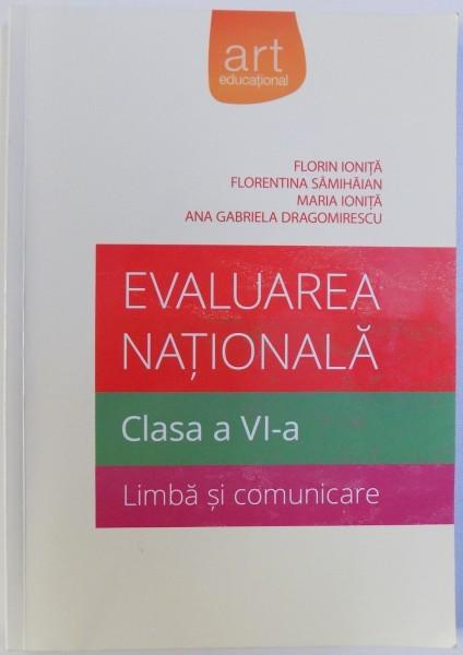 EVALUAREA NATIONALA - LIMBA SI COMUNICARE - CLASA A VI-a de FLORIN IONITA ... ANA GABRIELA DRAGOMIRESCU, 2014 foto mare