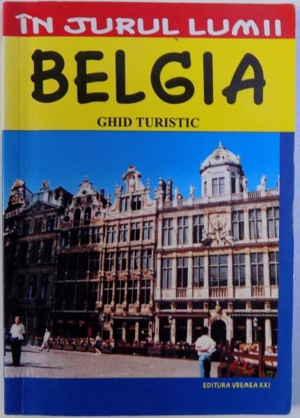 BELGIA - GHID TURISTIC - COLECTIA IN JURUL LUMII de MIRCEA CRUCEANU si CLAUDIU-VIOREL SAVULESCU, 2004 foto mare
