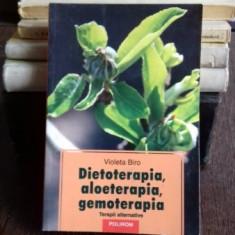 DIETOTERAPIA, ALOETERAPIA, GEMOTERAPIA - VIOLETA BIRO