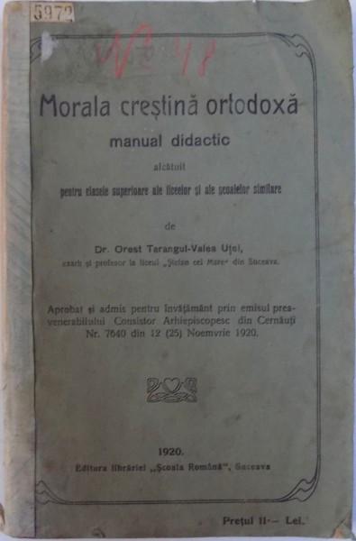 MORALA CRESTINA ORTODOXA - MANUAL DIDACTIC ALCATUIT PENTRU CLASELE SUPERIOARE ALE LICEELOR SI ALE SCOALELOR SIMILARE de OREST - TARANGUL - VALEA UTE