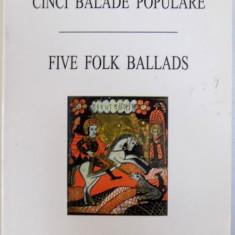 CINCI BALADE POPULARE / FIVE FOLK BALLADS (EDITIE BILINGVA ROM . - ENGLEZA ), 1999 - Carte Fabule