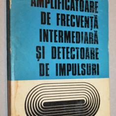 Amplificatoare de frecventa intermediara si detectoare de impulsuri - Carti Automatica